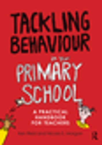 Tackling Behaviour in your Primary School - A practical handbook for teachers ebook by Ken Reid,Nicola S. Morgan