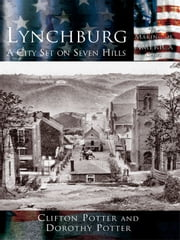 Lynchburg - A City Set on Seven Hills ebook by Clifton Potter,Dorothy Potter