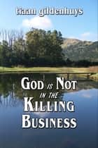 God is Not in the Killing Business ebook by tiaan gildenhuys