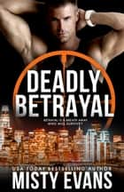 Deadly Betrayal ebooks by Misty Evans