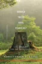 Should Trees Have Standing? ebook by Christopher D. Stone