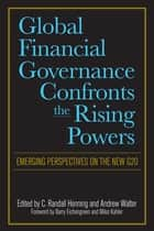 Global Financial Governance Confronts the Rising Powers - Emerging Perspectives on the New G20 ebook by C. Randall Henning, Andrew Walter