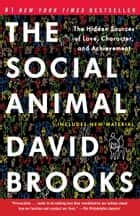 The Social Animal - The Hidden Sources of Love, Character, and Achievement ekitaplar by David Brooks