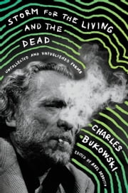 Storm for the Living and the Dead - Uncollected and Unpublished Poems ebook by Charles Bukowski