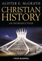 Christian History - An Introduction ebook by