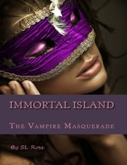 Immortal Island: The Vampire Masquerade ebook by S L Ross