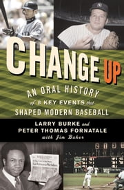 Change Up - An Oral History of 8 Key Events That Shaped Modern Baseball ebook by Larry Burke, Peter Thomas Fornatale