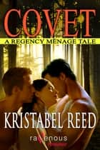 Covet: A Regency Ménage Tale ebook by Kristabel Reed