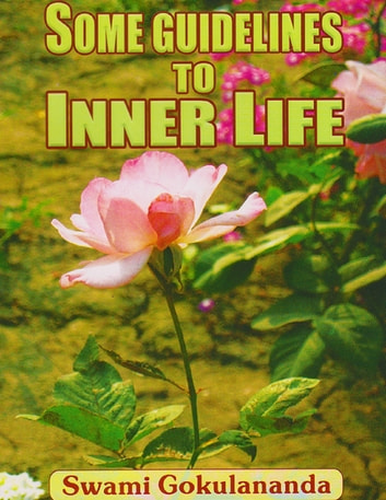Some Guidelines to Inner Life ebook by Swami Gokulananda