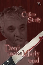 Don't Make Marty Mad ebook by Calico Skelly