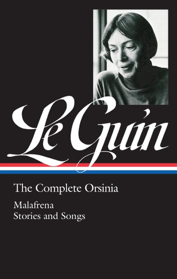 Ursula K. Le Guin: The Complete Orsinia (LOA #281) - Malafrena / Stories and Songs ebook by Ursula K. Le Guin