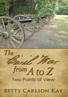 The Civil War from A to Z ebook by Betty Carlson Kay