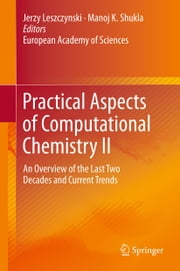 Practical Aspects of Computational Chemistry II - An Overview of the Last Two Decades and Current Trends ebook by Jerzy Leszczynski,Manoj Shukla