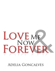 Love Me Now and Forever ebook by Adelia Goncalves