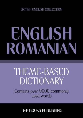 Theme-based dictionary British English-Romanian - 9000 words ebook by Andrey Taranov