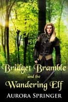 Bridget Bramble and the Wandering Elf ebook by