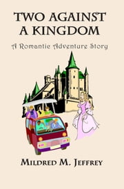 Two Against a Kingdom. A Romantic Adventure Story ebook by Mildred Jeffrey