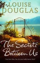 The Secrets Between Us ebook by Louise Douglas