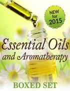 Essential Oils & Aromatherapy Volume 2 (Boxed Set) - Natural Remedies for Beginners to Expert Essential Oil Users ebook by Speedy Publishing