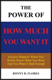 The Power of how much you want it ebook by RONNY R. FLORES