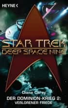 Star Trek - Deep Space Nine: Verlorener Friede - Der Dominion-Krieg 2 - Roman ebook by Diane Carey, Andreas Brandhorst