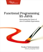 Functional Programming in Java - Harnessing the Power Of Java 8 Lambda Expressions ebook by Venkat Subramaniam