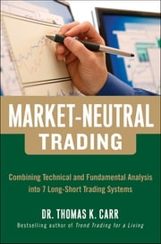Market-Neutral Trading: Combining Technical and Fundamental Analysis Into 7 Long-Short Trading Systems - 8 Buy + Hedge Trading Strategies for Making Money in Bull and Bear Markets ebook by Thomas K. Carr