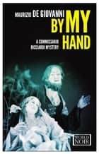 By My Hand ebook by Maurizio de Giovanni