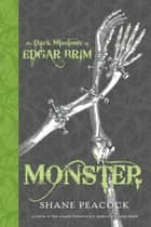The Dark Missions of Edgar Brim: Monster eBook by Shane Peacock