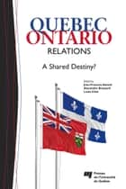 Quebec-Ontario Relations ebook by Jean-François Savard,Alexandres Brassard