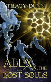 Alex & The Lost Souls - The Immortal Realms, #2 ebook by Tracy Dunn