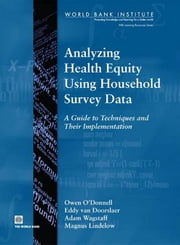 Analyzing Health Equity Using Household Survey Data: A Guide to Techniques and Their Implementation ebook by O'Donnell, Owen