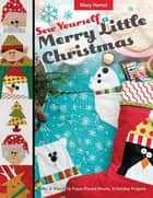 Sew Yourself a Merry Little Christmas - Mix & Match 16 Paper-Pieced Blocks, 8 Holiday Projects ebook by Mary Hertel