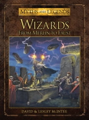 Wizards - From Merlin to Faust ebook by David McIntee,Lesley McIntee,Mr Mark Stacey