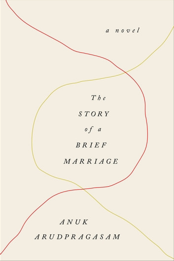 The Story of a Brief Marriage - A Novel ebook by Anuk Arudpragasam