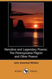 Narrative And Legendary Poems: Pennsylvania Pilgrim And Others ebook by John Greenleaf Whittier