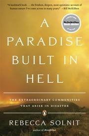A Paradise Built in Hell - The Extraordinary Communities That Arise in Disaster ebook by Rebecca Solnit
