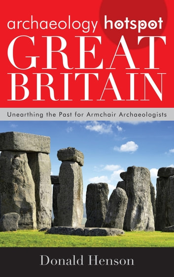 Archaeology Hotspot Great Britain - Unearthing the Past for Armchair Archaeologists ebook by Donald Henson