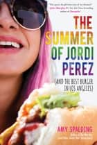 The Summer of Jordi Perez (And the Best Burger in Los Angeles) ebook by Amy Spalding