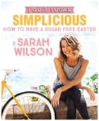 I Quit Sugar: How to Have a Sugar Free Easter ebook by Sarah Wilson