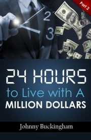 24 Hours to Live wit A Million Dollars Part 2 ebook by Johnny Buckingham