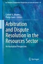 Arbitration and Dispute Resolution in the Resources Sector ebook by Gabriël A. Moens,Philip Evans