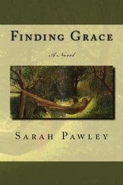 Finding Grace: A Novel ebook by Sarah Pawley