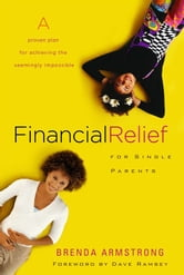 Financial Relief for Single Parents - A Proven Plan for Achieving the Seemingly Impossible ebook by Brenda Armstrong