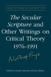 The Secular Scripture and Other Writings on Critical Theory, 1976?1991 ebook by Northrop Frye,Joseph Adamson,Jean Wilson