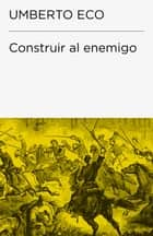Construir al enemigo (Colección Endebate) ebook by Umberto Eco