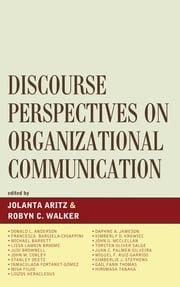 Discourse Perspectives on Organizational Communication ebook by Jolanta Artiz,Robyn C. Walker,Donald L. Anderson,Jolanta Aritz,Francessca Bargiela-Chiappini,Micheal Barrett,Lissa L. Broome,Judi Brownwell,John Conley,Stanely Deetz,Misa Fujio,Loizos Heracleous,Daphne Jameson,Kimberly D. Krawiec,John McClellan,Juan Carlos Palmer-Silveria,Miguel F. Ruiz-Garrido,Torsten Oliver Salge,Kimberlie Stephens,Hiromasa Tanaka,Gail Fann Thomas