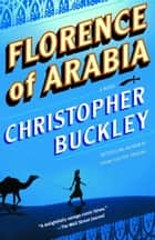 Florence of Arabia ebook by Christopher Buckley
