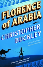 Florence of Arabia - A Novel ebook by Christopher Buckley