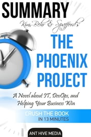 Kim, Behr & Spafford's The Phoenix Project: A Novel about IT, DevOps, and Helping Your Business Win | Summary ebook by Ant Hive Media